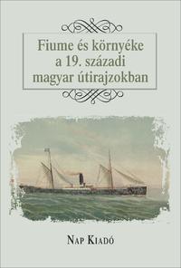 Fiume és környéke a 19. századi magyar útirajzokban -  (Könyv)