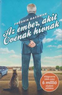Fredrik Backman: Az ember, akit Ovénak hívnak -  (Könyv)