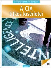 Koronczai Fekete Viktória (Szerk.): A történelem nagy rejtélyei 3. - A CIA titkos kísérletei -  (Könyv)