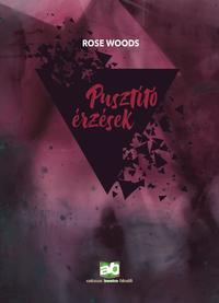 Rose Woods: Pusztító érzések -  (Könyv)