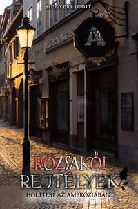 Megyeri Judit: Rózsakői rejtélyek - Holttest az Ambróziában -  (Könyv)