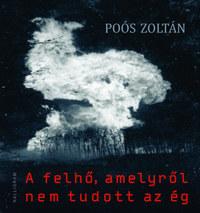 Poós Zoltán: A felhő, amelyről nem tudott az ég -  (Könyv)