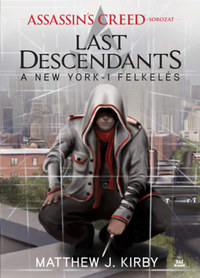 Matthew J. Kirby: Assassin's Creed - Last Descendants - A New York-i felkelés -  (Könyv)