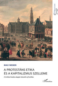 Max Weber: A protestáns etika és a kapitalizmus szelleme -  (Könyv)