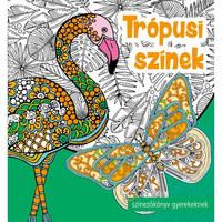 Trópusi színek - Színezőkönyv gyerekeknek -  (Könyv)