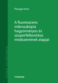 Pozsgai Imre: A fluoreszcens mikroszkópia hagyományos és szuperfelbontású módszereinek alapjai -  (Könyv)