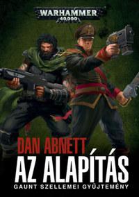 Dan Abnett: Az Alapítás - Gaunt szellemei gyűjtemény -  (Könyv)