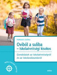Forgács Tiborné: Oviból a suliba - Iskolaérettségi kisokos -  (Könyv)