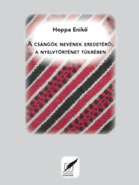 Hoppa Enikő: A csángók nevének eredetéről a nyelvtörténet tükrében -  (Könyv)