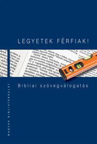 Legyetek férfiak! - Bibliai szövegválogatás -  (Könyv)