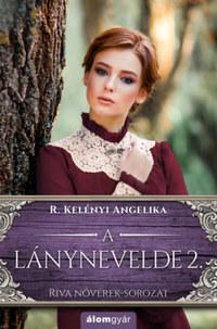 R. Kelényi Angelika: A lánynevelde 2. - Riva nővérek-sorozat -  (Könyv)