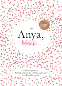 Elma Van Vliet: Anya, kérlek... - Új, ünnepi kiadás - Emlékek ajándékba. Kérdezz-felelek a régi időkről, napjainkról és sok minden másról -  (Könyv)