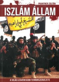 Prantner Zoltán: Iszlám Állam - A világ legvéresebb terrorszervezete -  (Könyv)