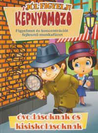 Képnyomozó - Figyelmet és koncentrációt fejlesztő munkafüzet óvodásoknak és kisiskolásoknak -  (Könyv)