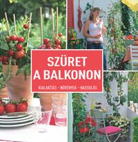 Szüret a balkonon - Kialakítás- Növények - Nassolás -  (Könyv)
