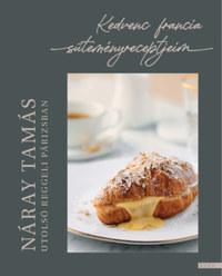 Náray Tamás: Utolsó reggeli Párizsban - Kedvenc francia süteményreceptjeim -  (Könyv)