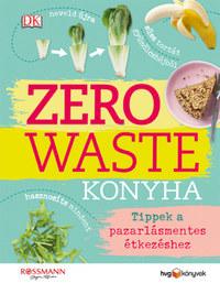 Kate Turner: Zero Waste Konyha - Tippek a pazarlásmentes étkezéshez -  (Könyv)