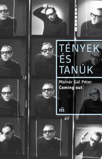 Molnár Gál Péter: Coming out - Tények és Tanúk -  (Könyv)
