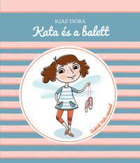 Igaz Dóra: Kata és a balett -  (Könyv)