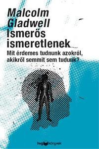 Malcolm Gladwell: Ismerős ismeretlenek - Mit érdemes tudni azokról, akikről semmit sem tudunk? -  (Könyv)