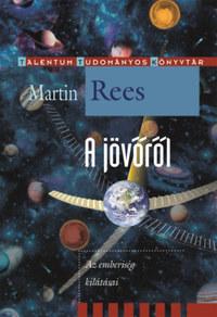 Martin Rees: A jövőről - Az emberiség kilátásai -  (Könyv)