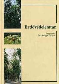 Dr. Varga Ferenc (szerk.): Erdővédelemtan -  (Könyv)