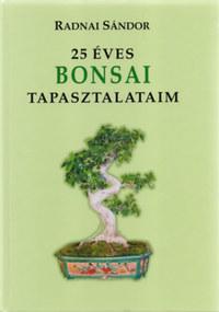Radnai Sándor: 25 éves bonsai tapasztalataim -  (Könyv)