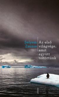 Selyem Zsuzsa: Az első világvége, amit együtt töltöttünk -  (Könyv)