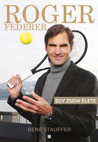 René Stauffer: Roger Federer - Egy zseni élete -  (Könyv)