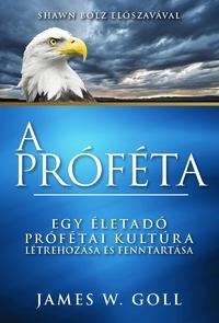 James W. Goll: A próféta - Egy életadó prófétai kultúra létrehozása és fenntartása -  (Könyv)