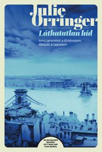 Julie Orringer: Láthatatlan híd - Amit lerombol a történelem, fölépíti a szerelem -  (Könyv)
