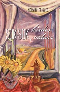 Morvay Frigyes: Sok-sok kérdés - Sok-sok válasz -  (Könyv)