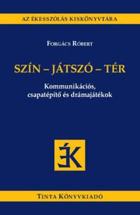 Forgács Róbert: Szín-játszó-tér - Kommunikációs, csapatépítő és drámajátékok -  (Könyv)