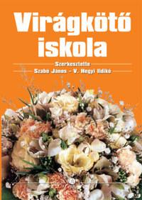 V. Hegyi Ildikó (szerk.), Szabó János (szerk.): Virágkötő iskola -  (Könyv)