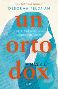 Deborah Feldman: Unortodox - A másik út - Hogyan fordítottam hátat a haszid közösségnek -  (Könyv)