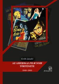 Grób László: Az amerikai film noir története - 1940-1960 -  (Könyv)