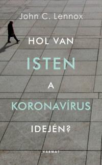 John C. Lennox: Hol van Isten a koronavírus idején? -  (Könyv)