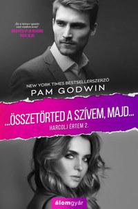 Pam Godwin: Összetörted a szívemet, majd... - Harcolj értem 2. -  (Könyv)