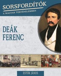 Estók János: Sorsfordítók a magyar történelemben - Deák Ferenc -  (Könyv)