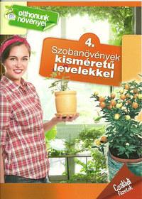 Szobanövények kisméretű levelekkel - Családi füzetek - 4. - Otthonunk növényei 4. -  (Könyv)