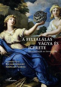 Kicsák Lóránt, Széplaky Gerda: A feltalálás vágya és ígérete - Tanulmányok az invencióról -  (Könyv)