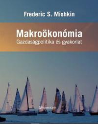 Frederic S. Mishkin: Makroökonómia - Gazdaságpolitika és gyakorlat -  (Könyv)