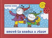 Bartos Erika: Bogyó és Babóca a jégen - Az elveszett Mogyoró, Vendel korcsolyázik -  (Könyv)