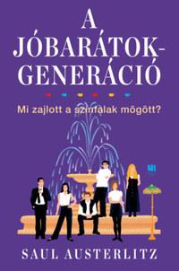 Saul Austerlitz: A Jóbarátok-generáció - Mi zajlott a színfalak mögött? -  (Könyv)
