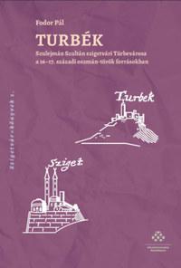 Fodor Pál: Turbék - Szulejmán Szultán szigetvári Türbevárosa a 16-17. századi oszmán-török forrásokban -  (Könyv)