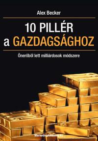 Alex Becker: 10 pillér a gazdagsághoz - Önerőből lett milliárdosok módszere -  (Könyv)