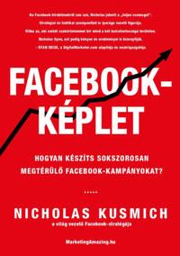 Nicholas Kusmich: Facebook-képlet - Hogyan készíts sokszorosan megtérülő facebook-kampányokat? -  (Könyv)