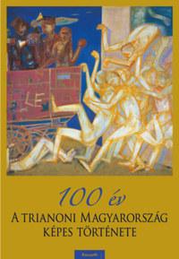 Pritz Pál: 100 év - A trianoni Magyarország képes története -  (Könyv)
