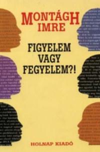 Montágh Imre: Figyelem vagy fegyelem?! -  (Könyv)