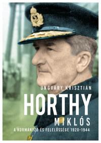 Ungváry Krisztián: Horthy Miklós - A kormányzó és felelőssége 1920-1944 -  (Könyv)